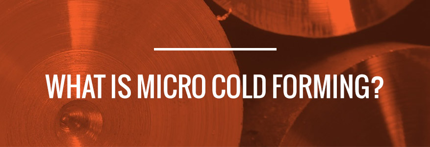 micro cold forming services